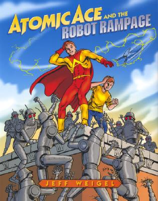 Atomic Ace And the Robot Rampage By Weigel, Jeff