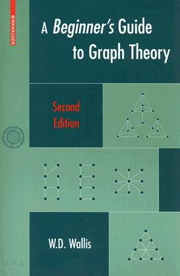 A Beginner's Guide to Graph Theory By Wallis, W. D.