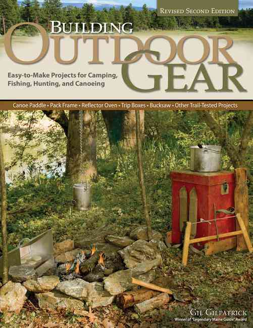 Building Outdoor Gear, 2nd Edition, Revised and Expanded By Gilpatrick, Gil