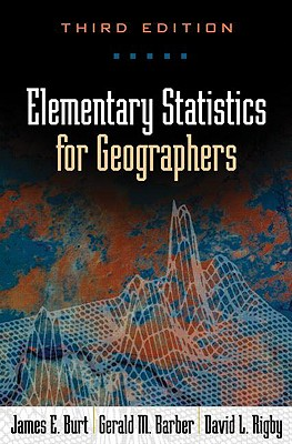 Elementary Statistics for Geographers By Burt, James E./ Barber, Gerald M./ Rigby, David L.